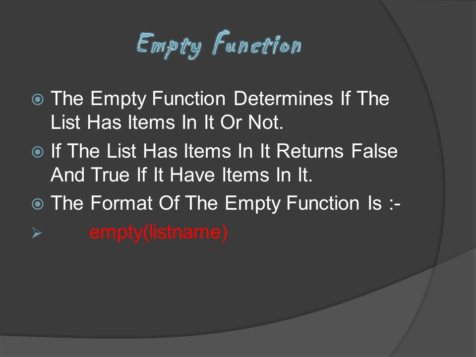 Empty Function The Empty Function Determines If The List Has Items In It Or Not.