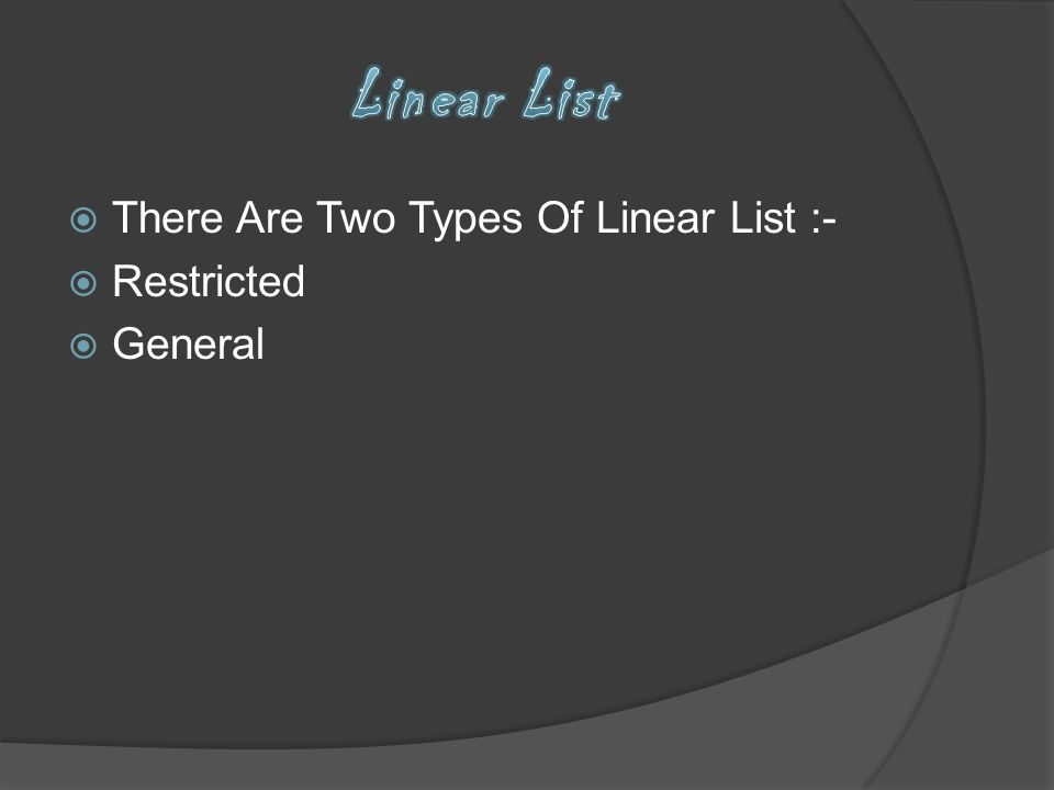 Linear List There Are Two Types Of Linear List :- Restricted General