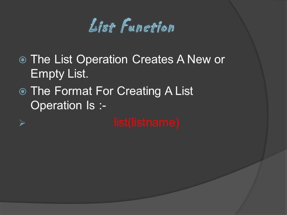 List Function The List Operation Creates A New or Empty List.