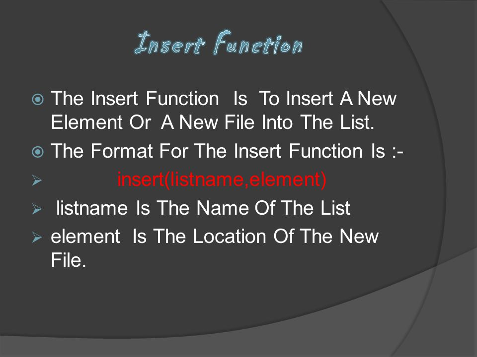 Insert Function The Insert Function Is To Insert A New Element Or A New File Into The List. The Format For The Insert Function Is :-