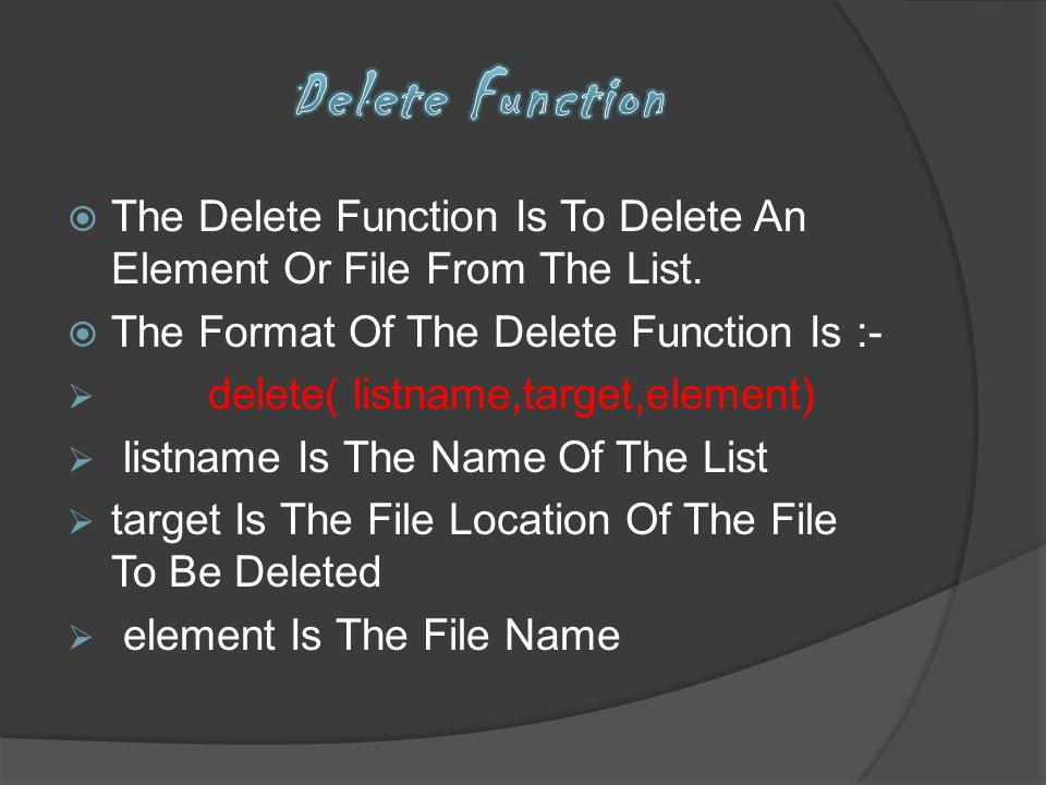 Delete Function The Delete Function Is To Delete An Element Or File From The List. The Format Of The Delete Function Is :-