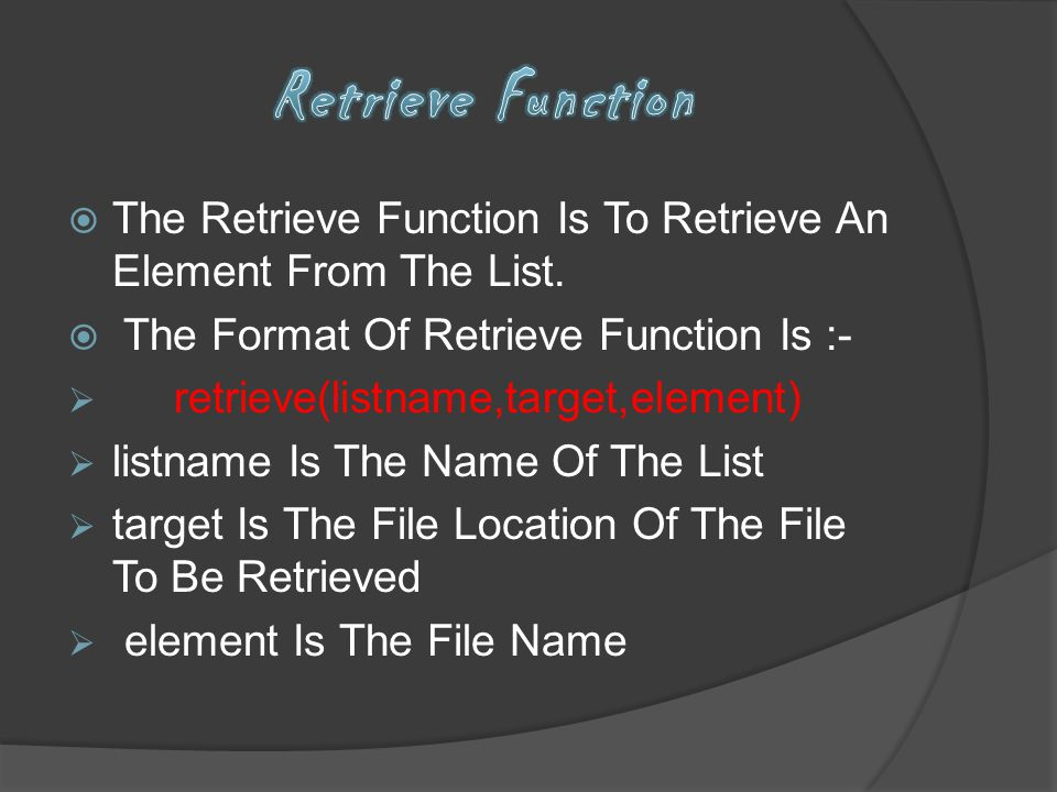 Retrieve Function The Retrieve Function Is To Retrieve An Element From The List. The Format Of Retrieve Function Is :-