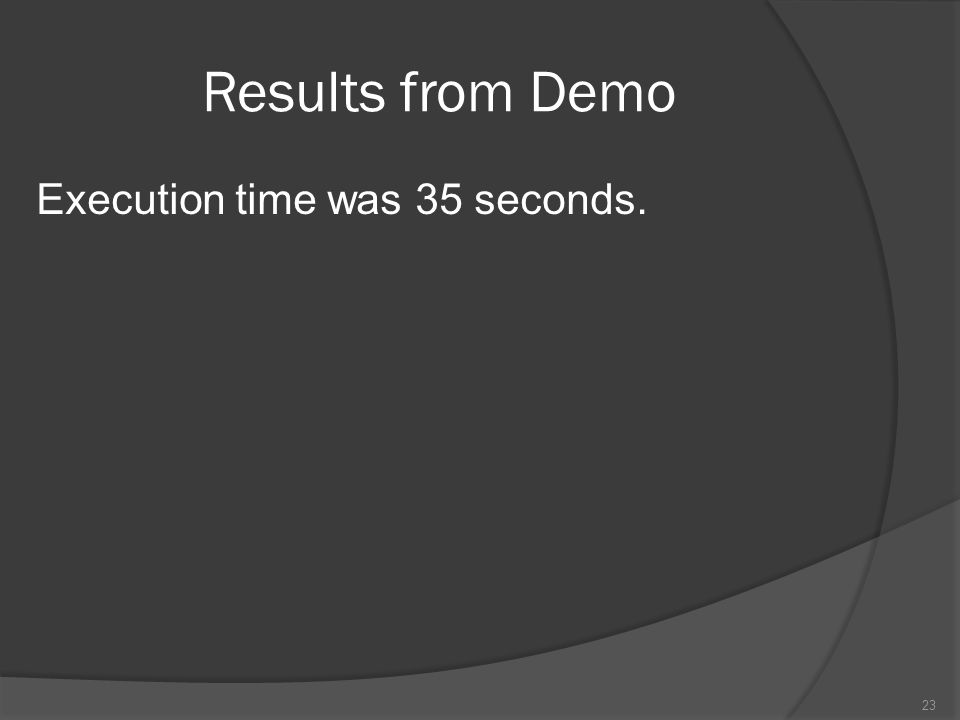 Results from Demo Execution time was 35 seconds.