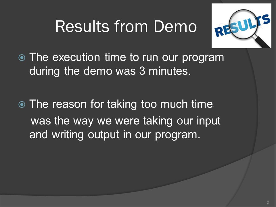 Results from Demo The execution time to run our program during the demo was 3 minutes. The reason for taking too much time.