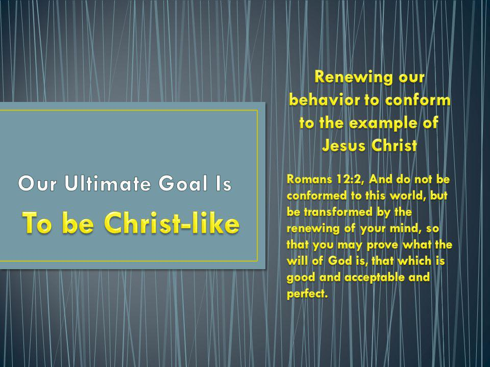 Renewing our behavior to conform to the example of Jesus Christ