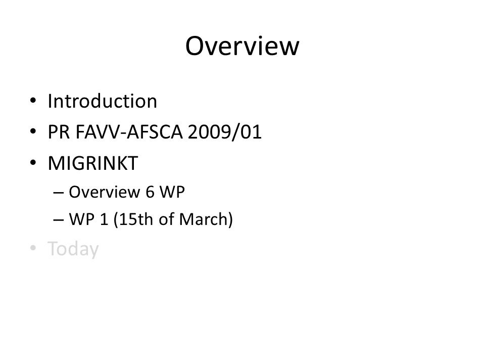 Overview Introduction PR FAVV-AFSCA 2009/01 MIGRINKT Today