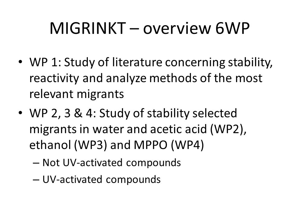 MIGRINKT – overview 6WP WP 1: Study of literature concerning stability, reactivity and analyze methods of the most relevant migrants.