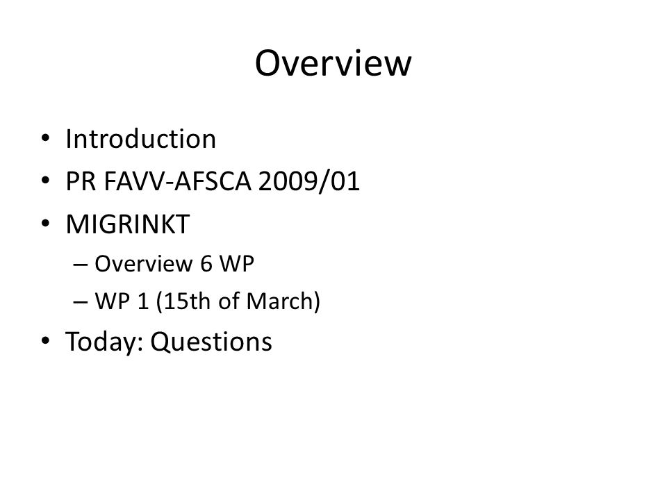 Overview Introduction PR FAVV-AFSCA 2009/01 MIGRINKT Today: Questions