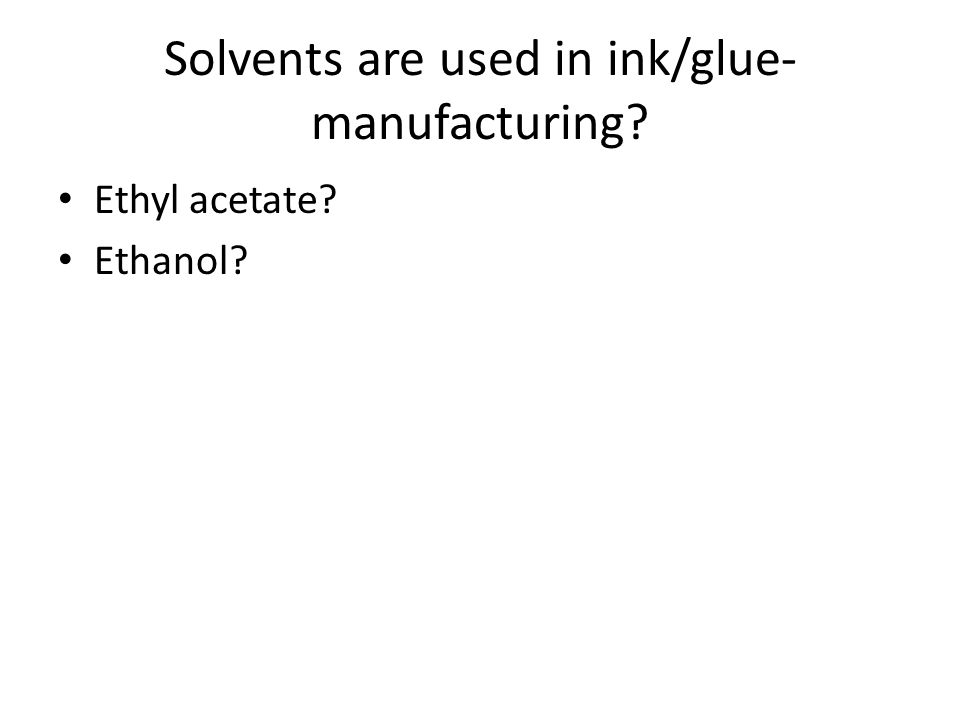 Solvents are used in ink/glue-manufacturing