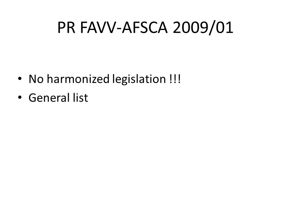 PR FAVV-AFSCA 2009/01 No harmonized legislation !!! General list