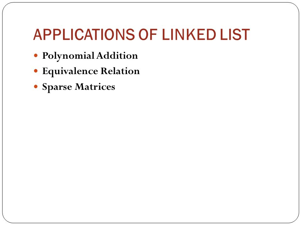 APPLICATIONS OF LINKED LIST