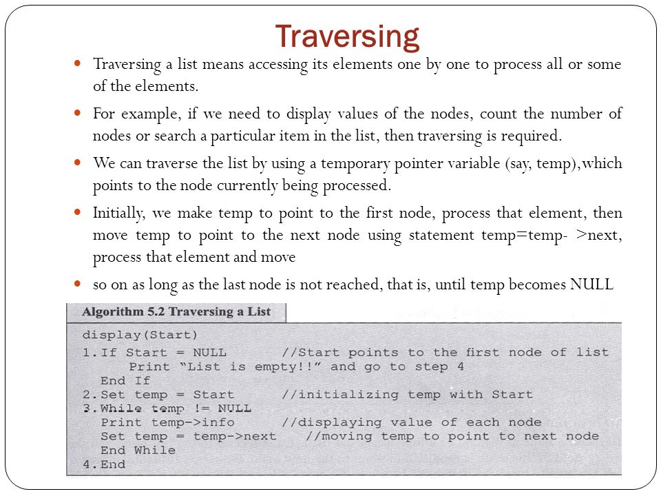 Traversing Traversing a list means accessing its elements one by one to process all or some of the elements.
