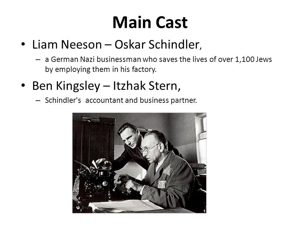 Main Cast Liam Neeson – Oskar Schindler, Ben Kingsley – Itzhak Stern,