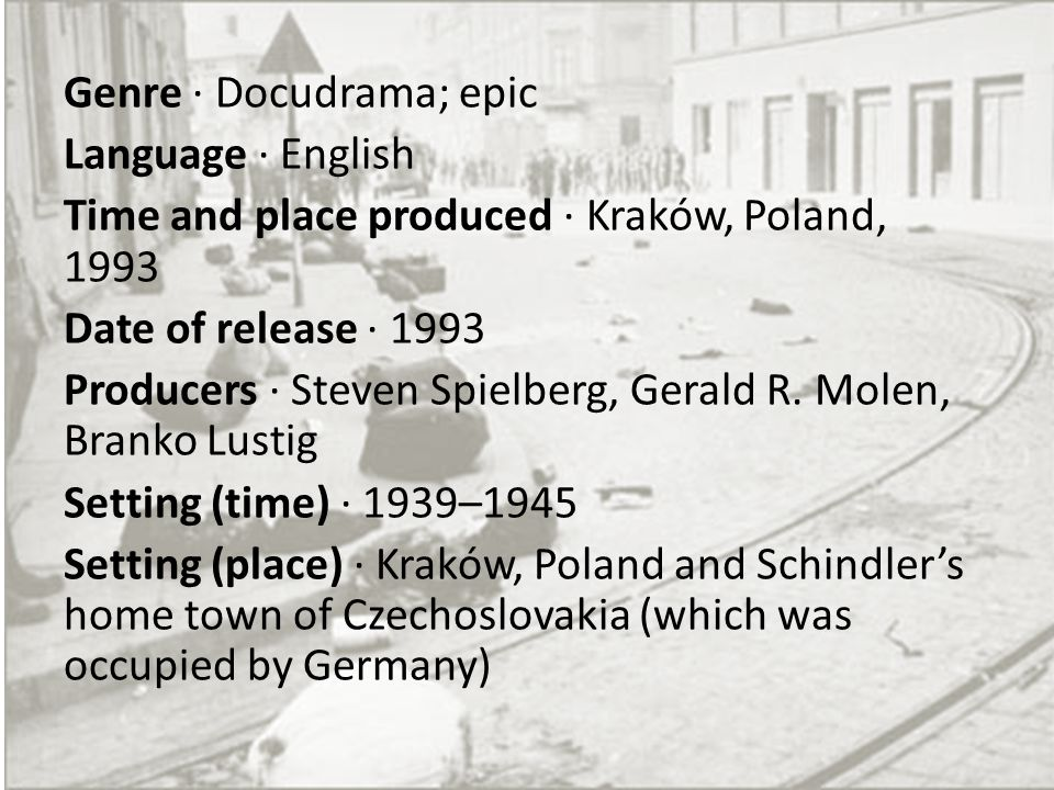 Genre · Docudrama; epic Language · English Time and place produced · Kraków, Poland, 1993 Date of release · 1993 Producers · Steven Spielberg, Gerald R.