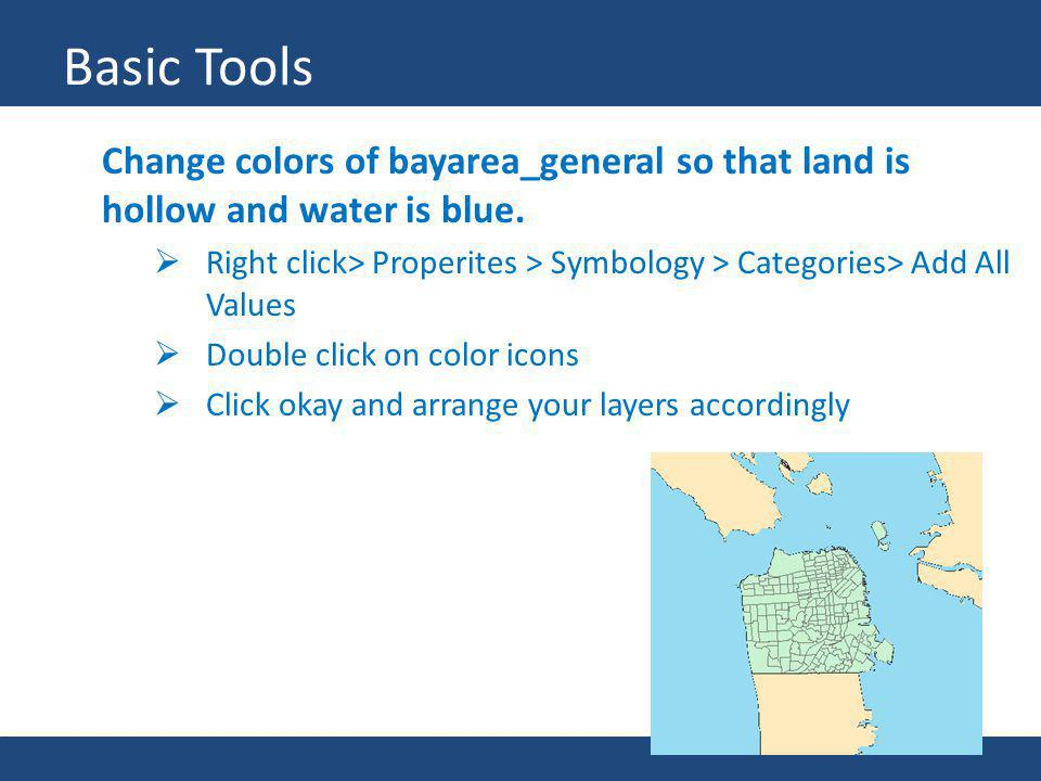 Basic Tools Change colors of bayarea_general so that land is hollow and water is blue.