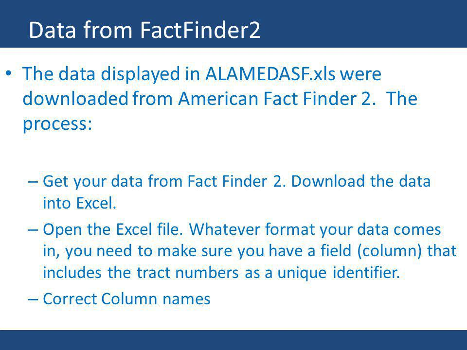 Data from FactFinder2 The data displayed in ALAMEDASF.xls were downloaded from American Fact Finder 2. The process: