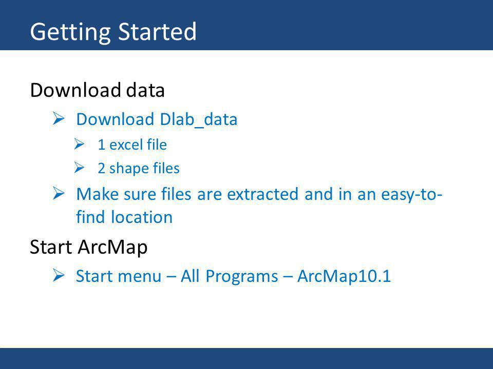 Getting Started Download data Start ArcMap Download Dlab_data