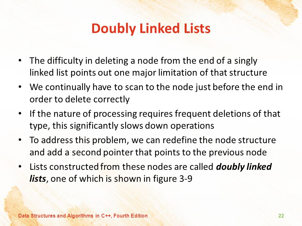 Doubly Linked Lists The difficulty in deleting a node from the end of a singly linked list points out one major limitation of that structure.