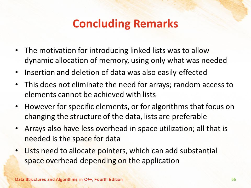 Concluding Remarks The motivation for introducing linked lists was to allow dynamic allocation of memory, using only what was needed.