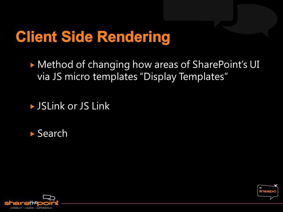 Client Side Rendering Method of changing how areas of SharePoint's UI via JS micro templates Display Templates