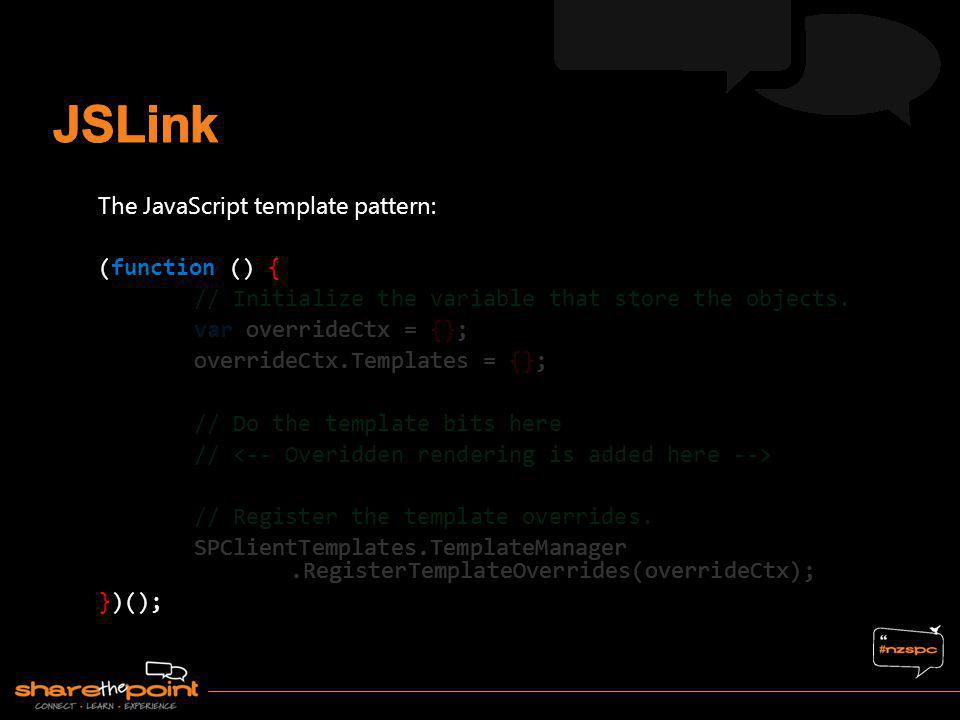 JSLink The JavaScript template pattern: (function () {