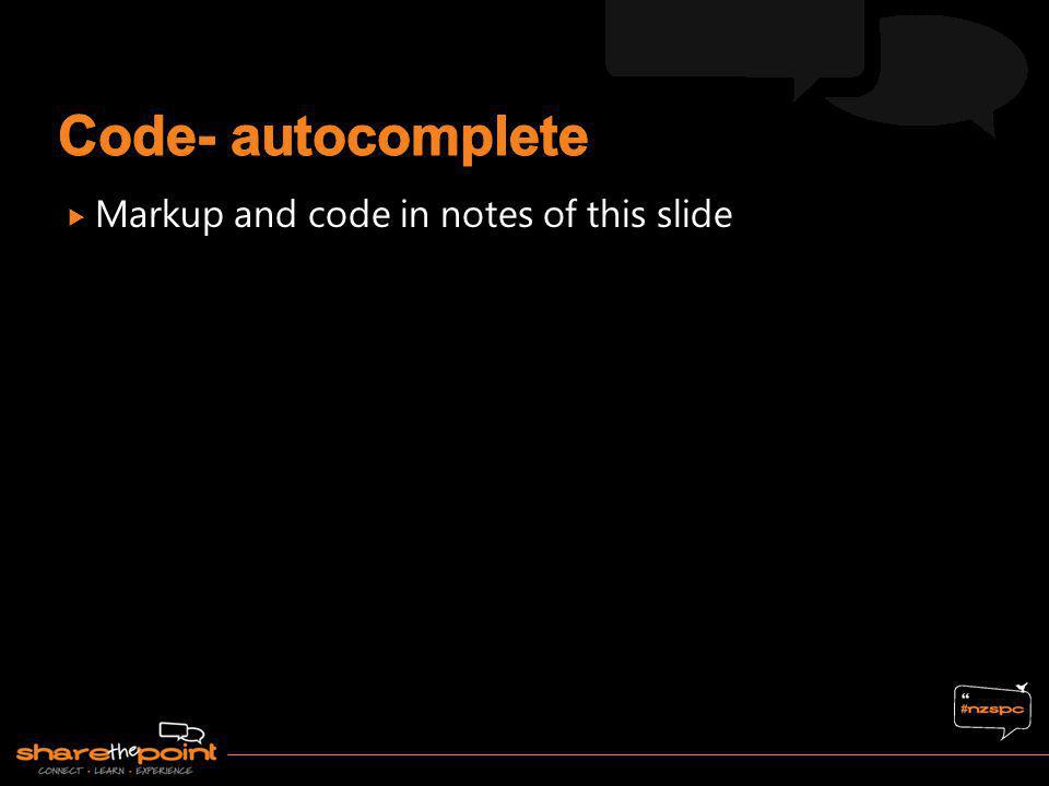 Code- autocomplete Markup and code in notes of this slide