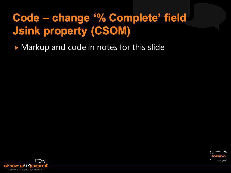 Code – change '% Complete' field Jsink property (CSOM)