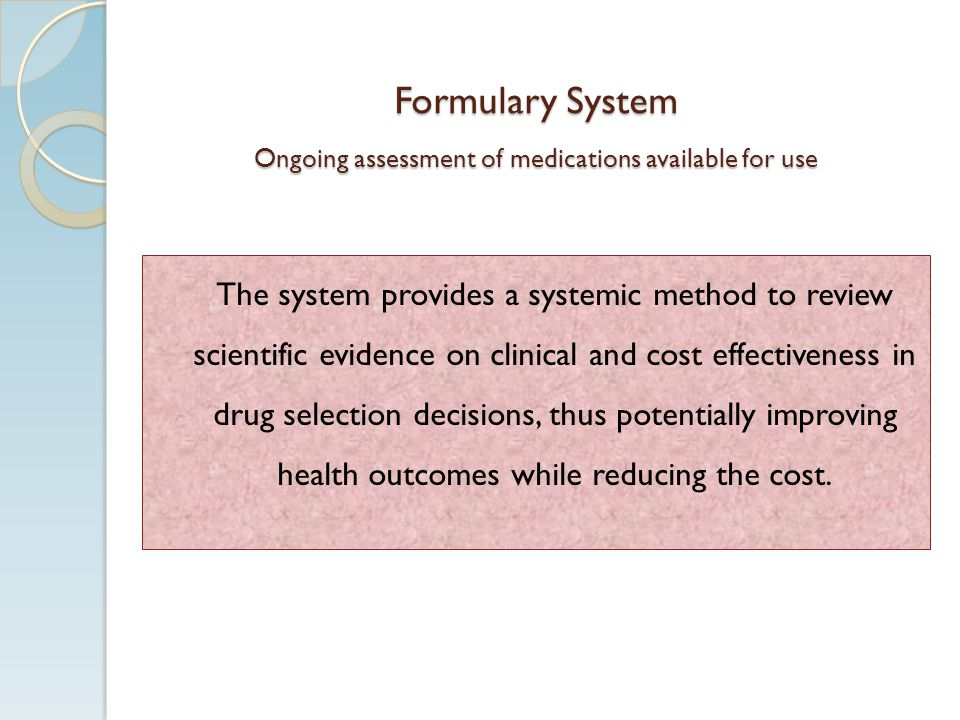 Formulary System Ongoing assessment of medications available for use