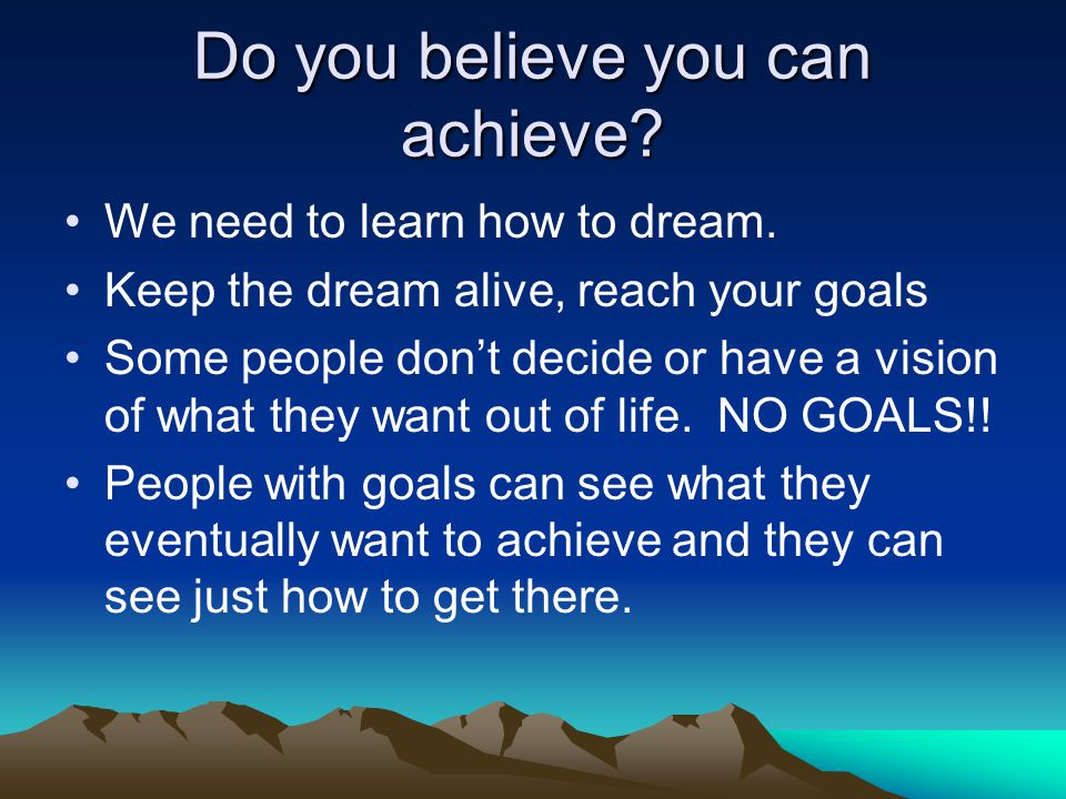 Do you believe you can achieve