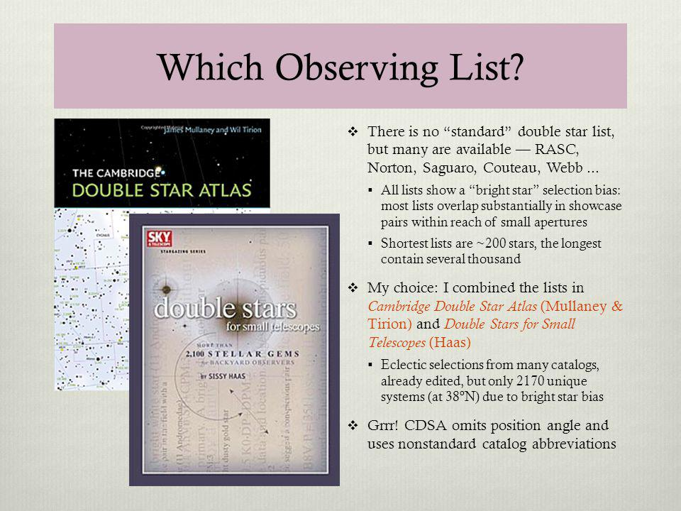 Which Observing List There is no standard double star list, but many are available — RASC, Norton, Saguaro, Couteau, Webb ...
