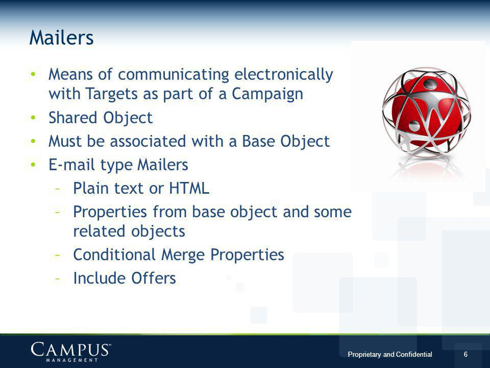 Mailers Means of communicating electronically with Targets as part of a Campaign. Shared Object. Must be associated with a Base Object.
