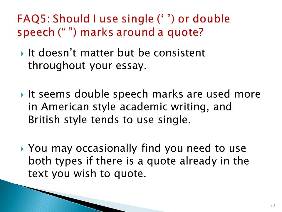 FAQ5: Should I use single (' ') or double speech ( ) marks around a quote