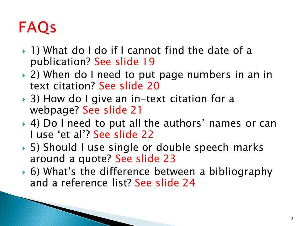 FAQs 1) What do I do if I cannot find the date of a publication See slide 19.