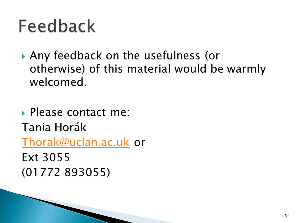 Feedback Any feedback on the usefulness (or otherwise) of this material would be warmly welcomed.