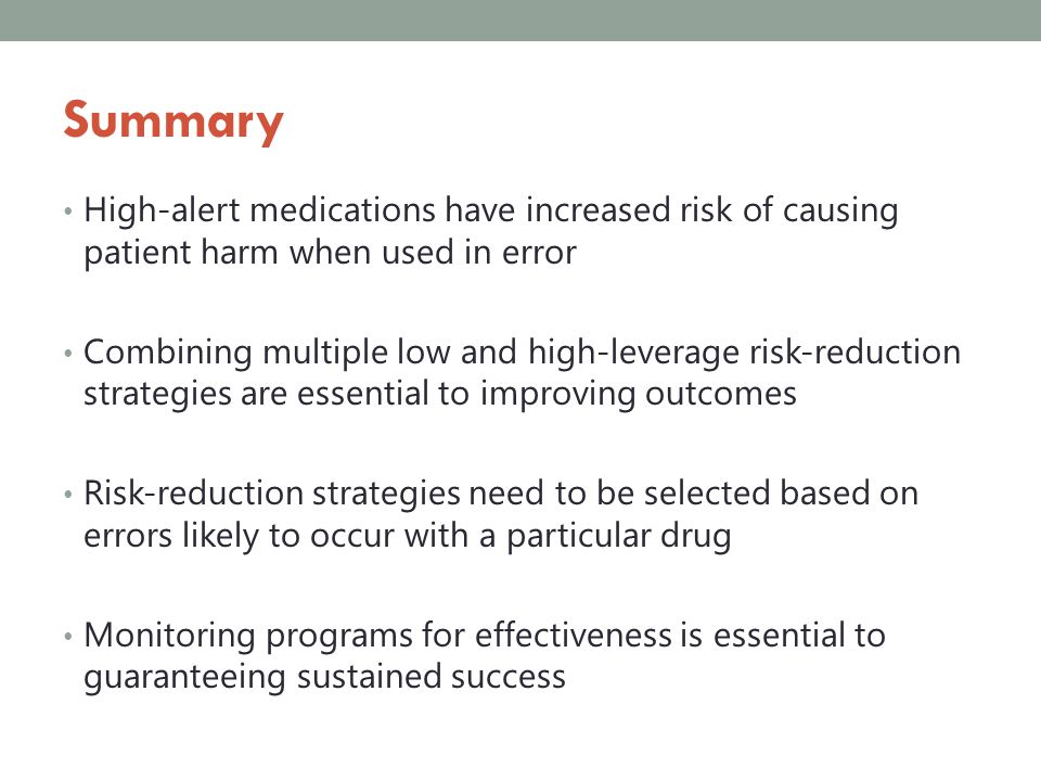 Summary High-alert medications have increased risk of causing patient harm when used in error.