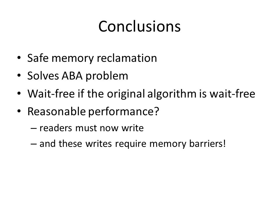 Conclusions Safe memory reclamation Solves ABA problem