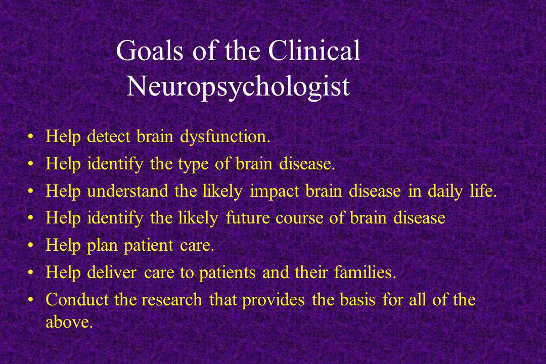 Goals of the Clinical Neuropsychologist