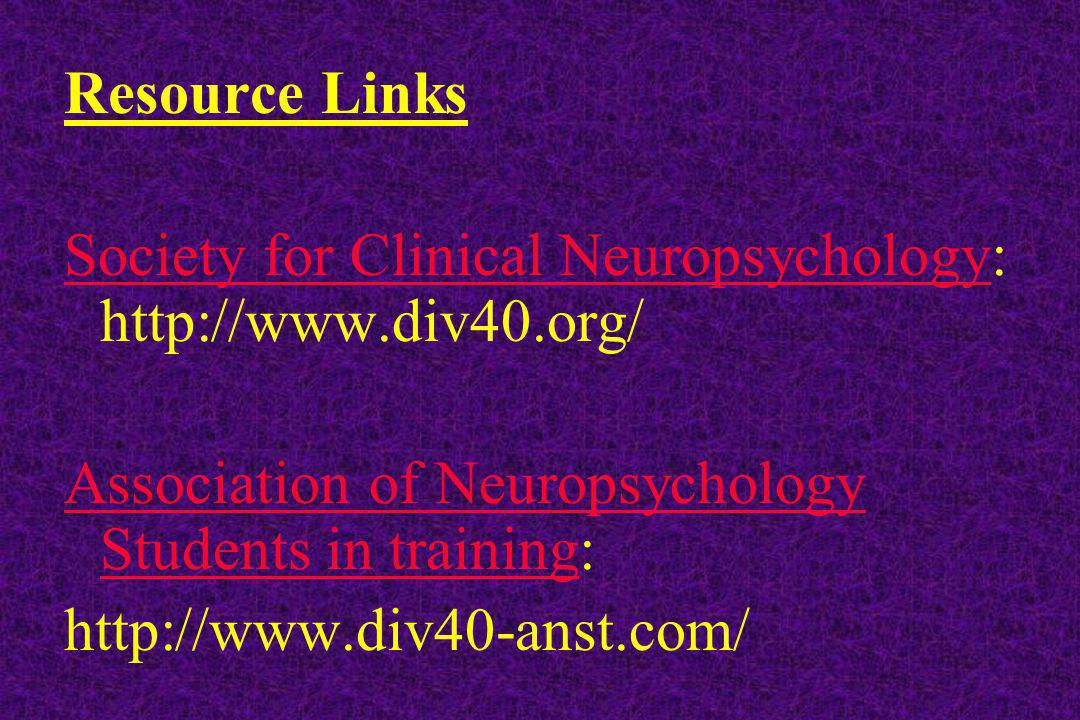 Resource Links Society for Clinical Neuropsychology: http://www. div40