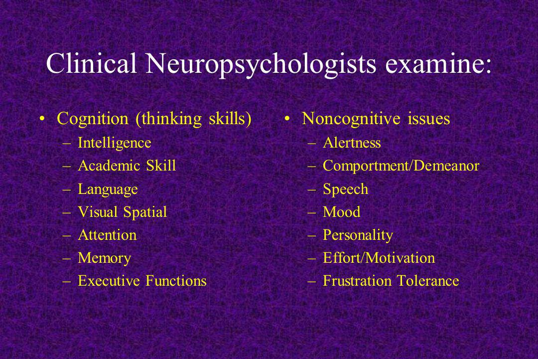 Clinical Neuropsychologists examine: