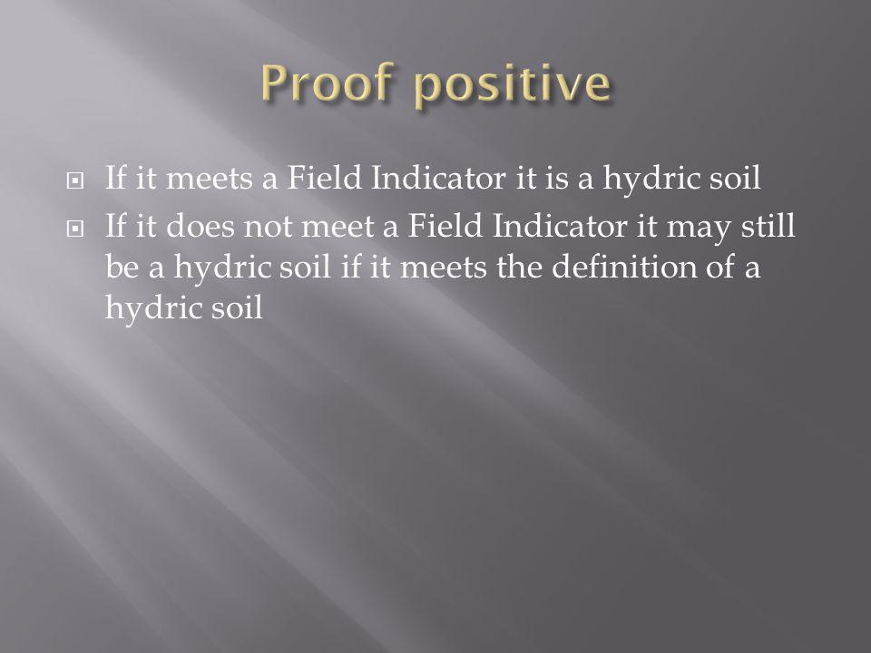 Proof positive If it meets a Field Indicator it is a hydric soil