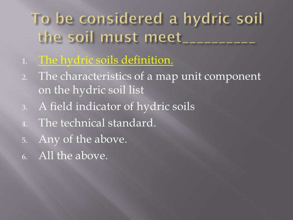 To be considered a hydric soil the soil must meet__________