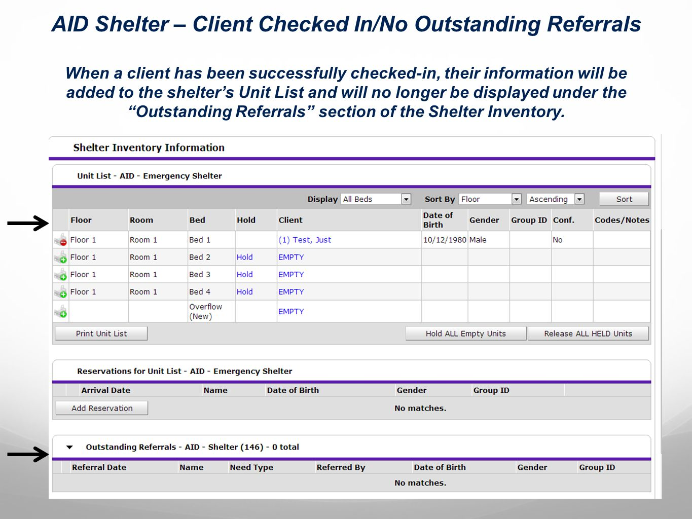 AID Shelter – Client Checked In/No Outstanding Referrals When a client has been successfully checked-in, their information will be added to the shelter's Unit List and will no longer be displayed under the Outstanding Referrals section of the Shelter Inventory.
