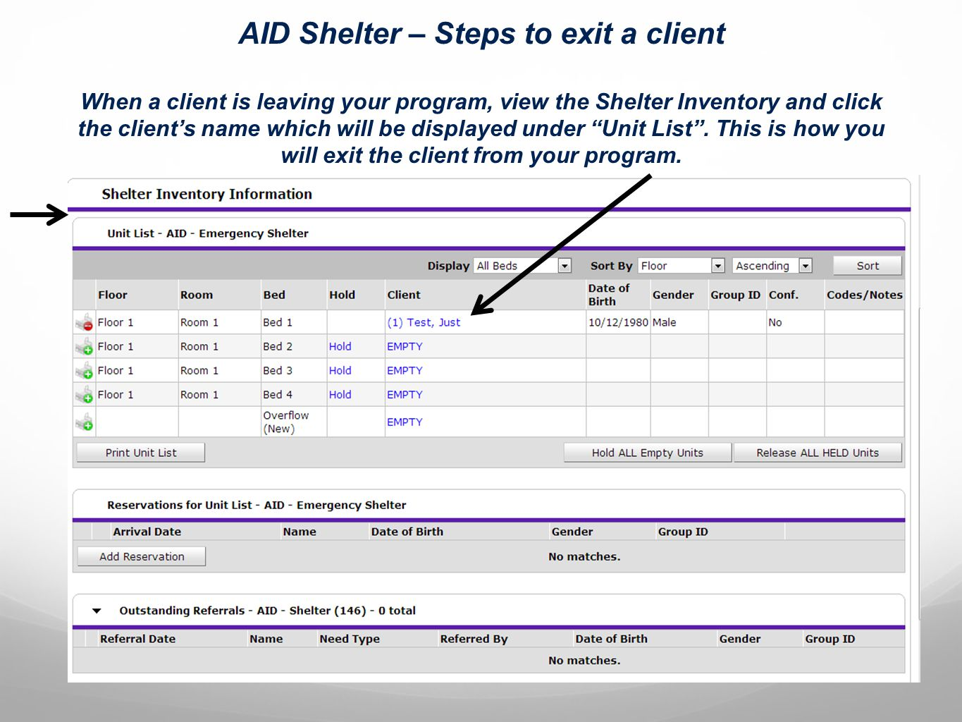 AID Shelter – Steps to exit a client When a client is leaving your program, view the Shelter Inventory and click the client's name which will be displayed under Unit List .