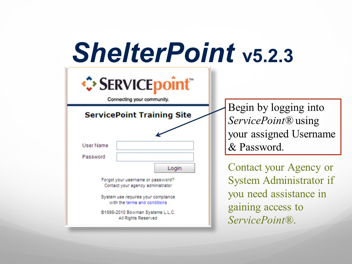 ShelterPoint v5.2.3 Begin by logging into ServicePoint® using your assigned Username & Password.