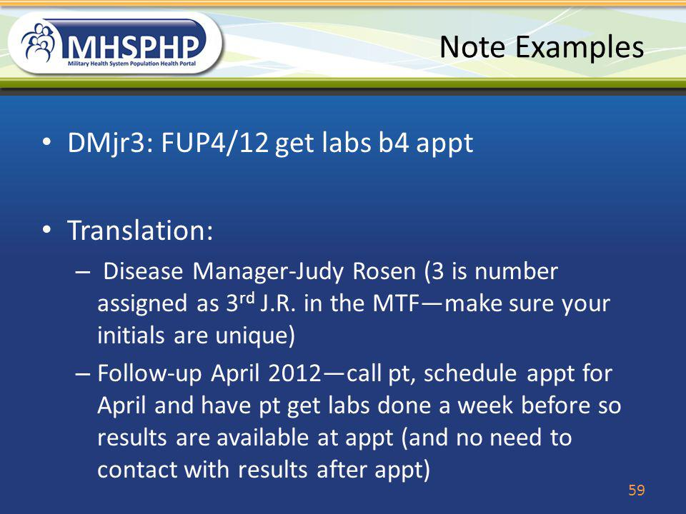 Note Examples DMjr3: FUP4/12 get labs b4 appt Translation: