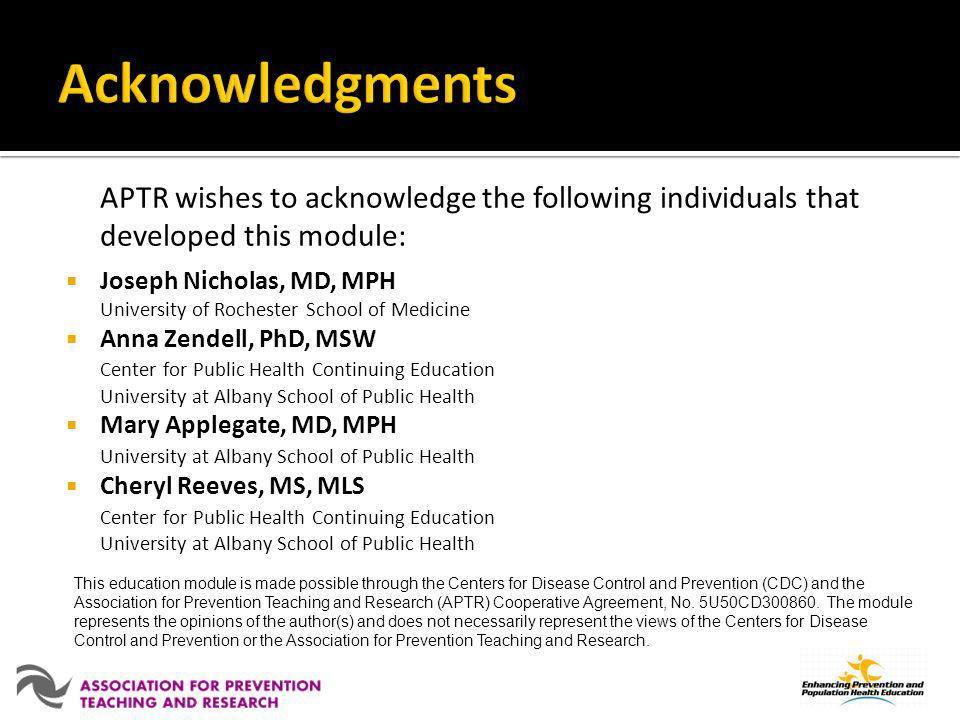 Acknowledgments APTR wishes to acknowledge the following individuals that developed this module: Joseph Nicholas, MD, MPH.