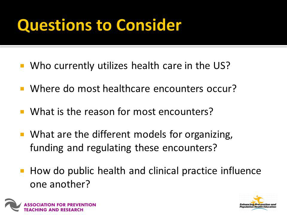 Questions to Consider Who currently utilizes health care in the US