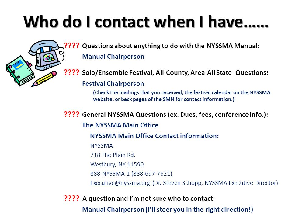 Who do I contact when I have……