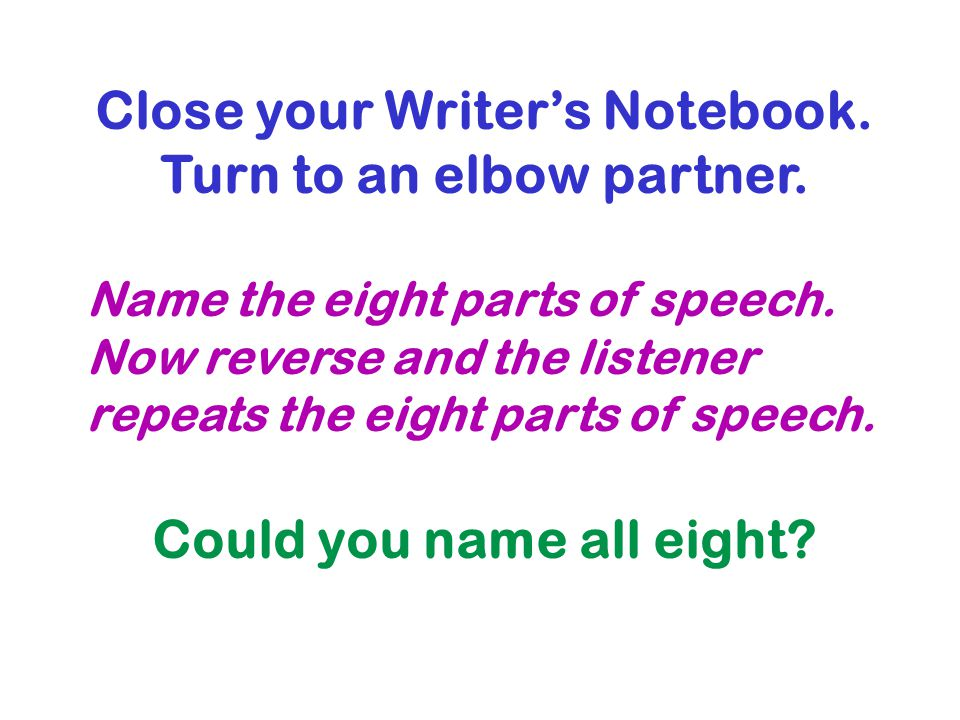 Close your Writer's Notebook. Turn to an elbow partner.