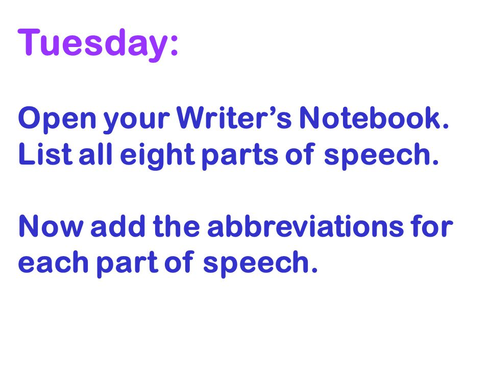 Tuesday: Open your Writer's Notebook. List all eight parts of speech.